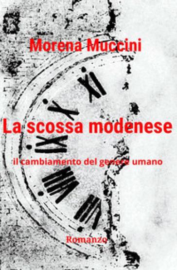 La scossa modenese. Il cambiamento del genere umano - Morena Muccini |