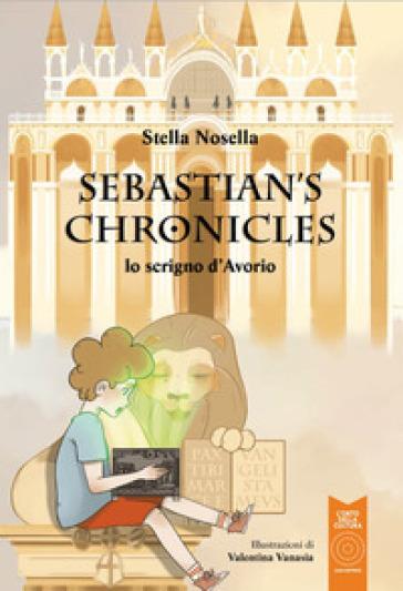Lo scrigno d'avorio. Sebastian'S Chronicles. Ediz. illustrata - Stella Nosella |
