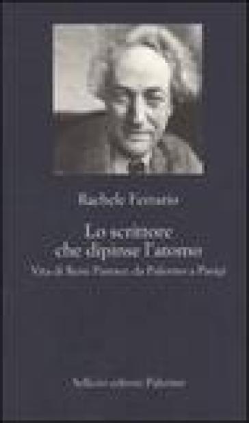 Lo scrittore che dipinse l'atomo. Vita di René Paresce da Palermo a Parigi - Rachele Ferrario |