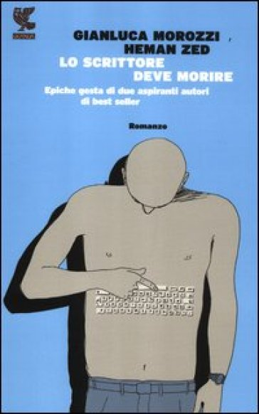 Lo scrittore deve morire. Epiche gesta di due aspiranti autori di best seller - Gianluca Morozzi   Kritjur.org