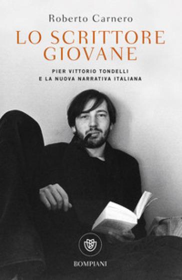 Lo scrittore giovane. Pier Vittorio Tondelli e la nuova narrativa italiana - Roberto Carnero   Jonathanterrington.com