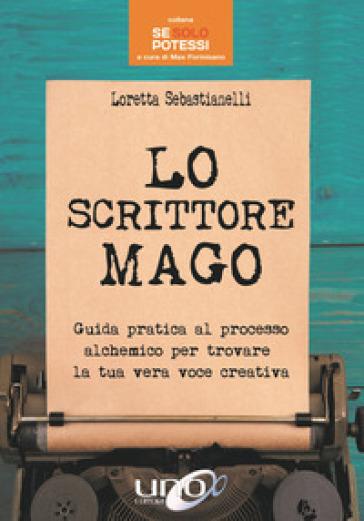 Lo scrittore mago. Guida pratica al processo alchemico per trovare la tua vera voce creativa - Loretta Sebastianelli |