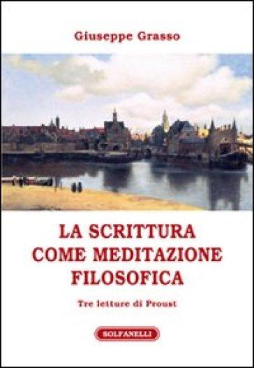 La scrittura come meditazione filosofica. Tre letture di Proust - Giuseppe Grasso |