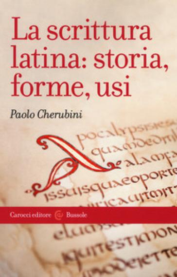 La scrittura latina: storia, forme, usi - Paolo Cherubini |