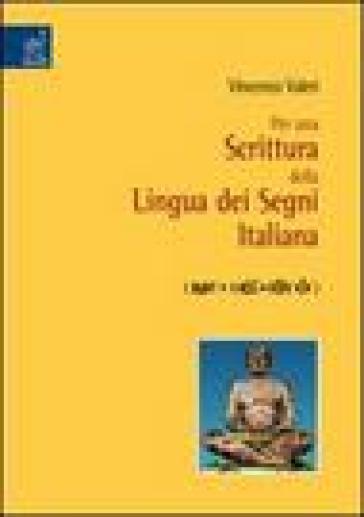 Per una scrittura della lingua dei segni italiana - Vincenzo Valeri |