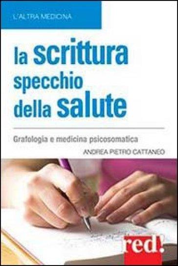 La scrittura specchio della salute - Andrea Pietro Cattaneo   Thecosgala.com