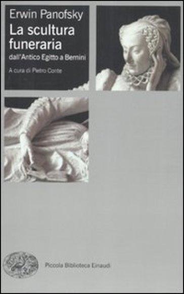 La scultura funeraria dall'Antico Egitto a Bernini. Ediz. illustrata - Erwin Panofsky |