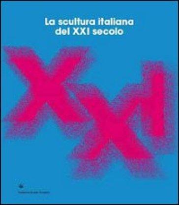 La scultura italiana del XXI secolo. Ediz. italiana e inglese - Simone Menegoi | Rochesterscifianimecon.com
