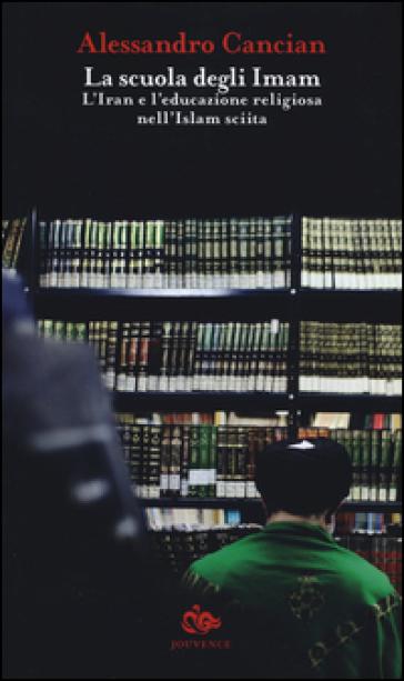 La scuola degli Imam. L'Iran e l'educazione religiosa nell'Islam sciita - Alessandro Cancian | Kritjur.org