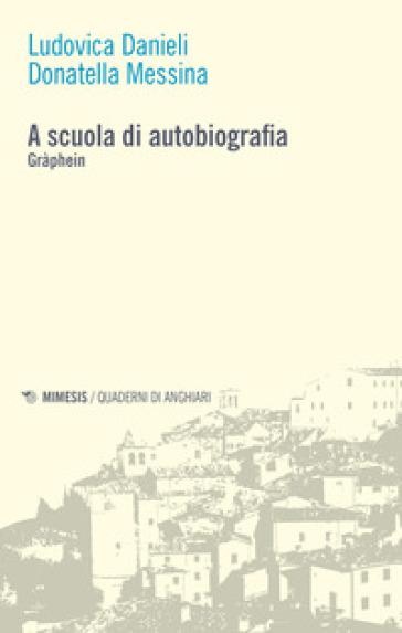 A scuola di autobiografia. Gràphein - Ludovica Danieli pdf epub