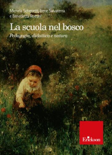 La scuola nel bosco. Pedagogia, didattica e natura - Michela Schenetti pdf epub