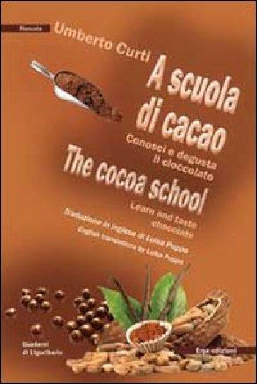 A scuola di cacao. Conosci e degusta il cioccolato. Ediz. italiana e inglese - Umberto Curti   Rochesterscifianimecon.com