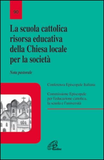 La scuola cattolica risorsa educativa della chiesa locale per la società. Nota pastorale - Congregazione per la dottrina della fede |