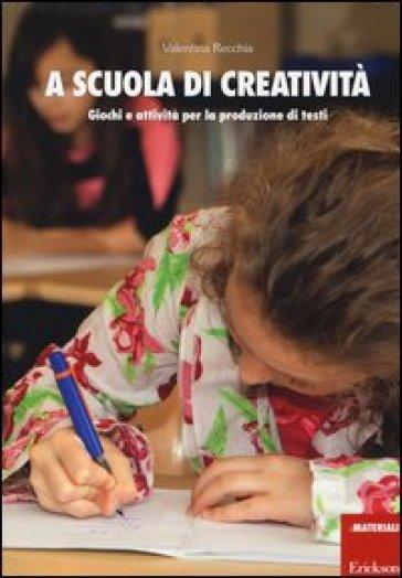 A scuola di creatività. Giochi e attività per la produzione di testi - Valentina Recchia |