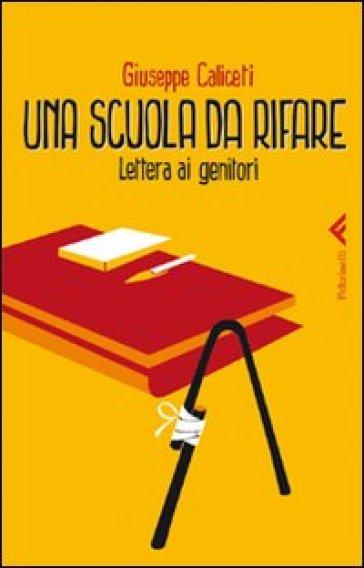 Una scuola da rifare. Lettera ai genitori - Giuseppe Caliceti |