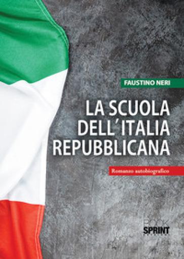 La scuola dell'Italia repubblicana - Faustino Neri |