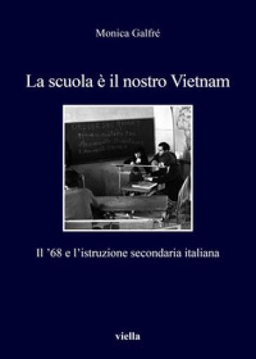 La scuola è il nostro Vietnam. Il '68 e l'istruzione secondaria italiana - Monica Galfré   Thecosgala.com