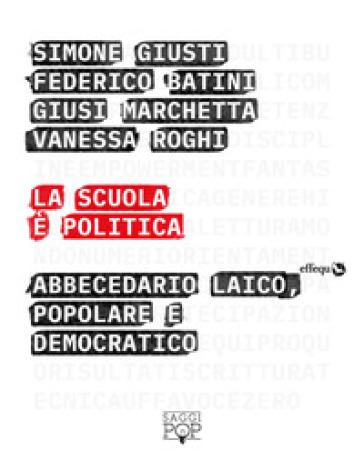 La scuola è politica. Abbecedario laico, popolare e democratico - S. Giusti  