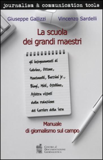 La scuola dei grandi maestri. Manuale di giornalismo sul campo - Giuseppe Gallizzi |