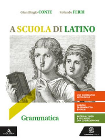 A scuola di latino. Grammatica + lezioni 1. Per i Licei e gli Ist. magistrali. Con e-book. Con espansione online - Gian Biagio Conte |