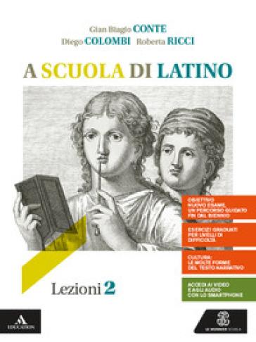A scuola di latino. Lezioni 2. Per i Licei e gli Ist. magistrali. Con e-book. Con espansione online. 2. - Gian Biagio Conte | Kritjur.org
