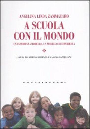 A scuola con il mondo. Un'esperienza modello, un modello di esperienza - Angelina Linda Zammataro | Thecosgala.com