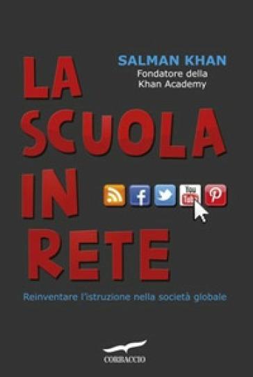 La scuola in rete. Reinventare l'istruzione nella società globale - Salman Khan | Thecosgala.com