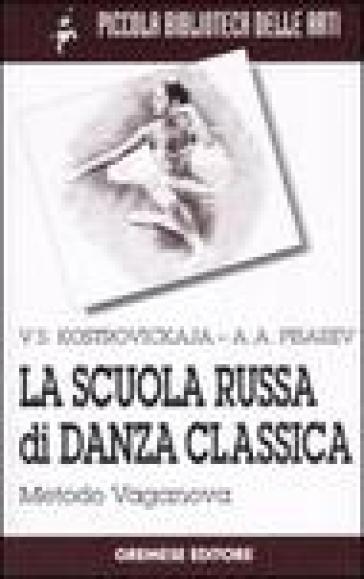 La scuola russa di danza classica. Metodo Vaganova - A. A. Pisarev |