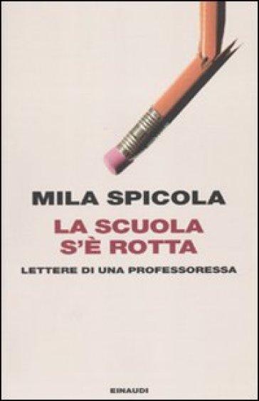 La scuola s'è rotta. Lettere di una professoressa - Mila Spicola | Rochesterscifianimecon.com