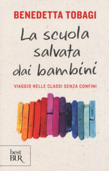 La scuola salvata dai bambini. Viaggio nelle classi senza confini - Benedetta Tobagi | Thecosgala.com