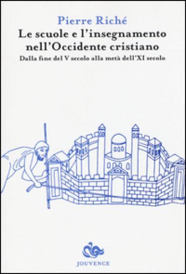 Le scuole e l'insegnamento nell'Occidente cristiano. Dalla fine del V secolo alla metà dell'XI secolo