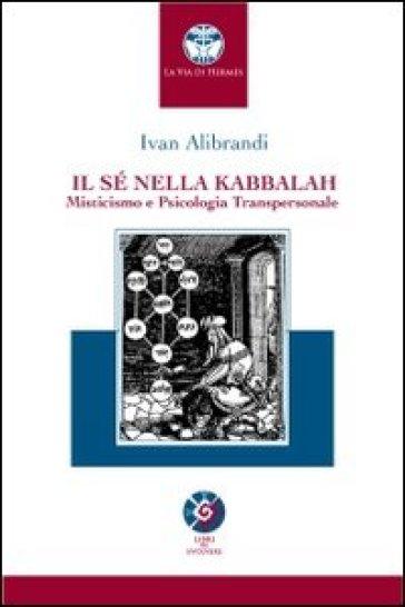 Il sé nella Kabbalah. Misticismo e psicologia transpersonale - Ivan Alibrandi |