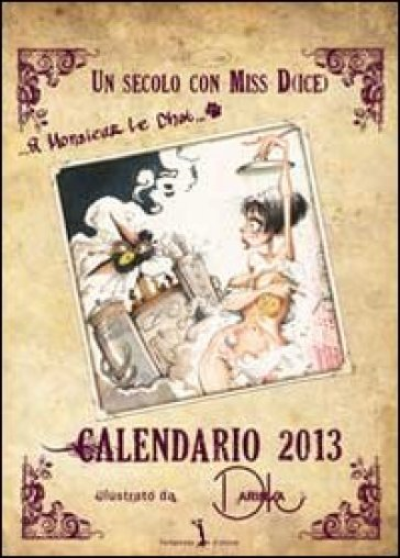 Un secolo con Miss D(ice). Libro calendario 2013