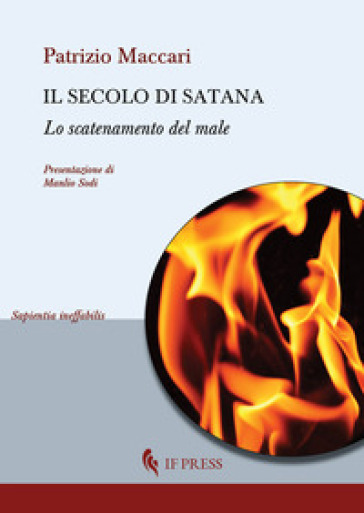 Il secolo di Satana. Lo scatenamento del male - Patrizio Maccari |