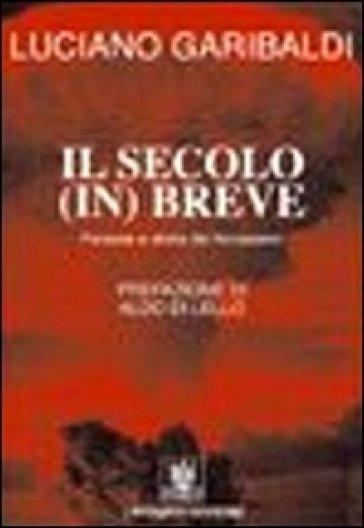 Il secolo in breve. Persone e storie del Novecento - Luciano Garibaldi |