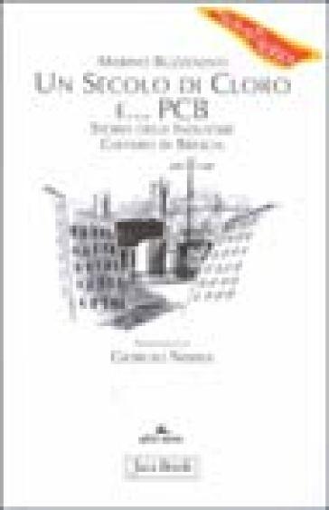 Un secolo di cloro e PCB. Storia delle industrie Caffaro di Brescia - Marino Ruzzenenti |