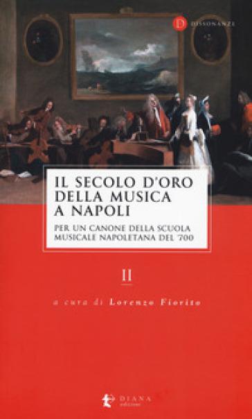 Il secolo d'oro della musica a Napoli. Per un canone della Scuola musicale napoletana del '700. 2. - L. Fiorito | Ericsfund.org