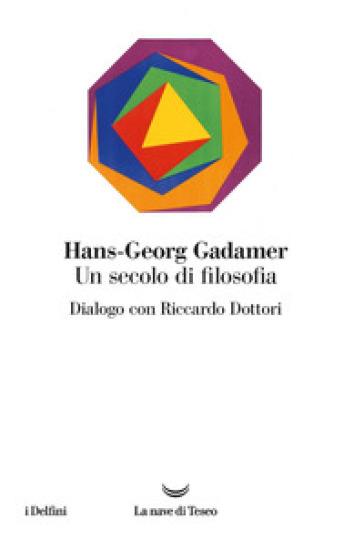 Un secolo di filosofia. Dialogo con Riccardo Dottori - Hans-Georg Gadamer pdf epub