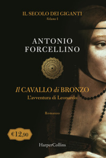 Il secolo dei giganti. Il cavallo di bronzo. 1. - Antonio Forcellino |