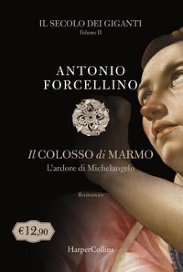 Il secolo dei giganti. Il colosso di marmo. 2. - Antonio Forcellino | Thecosgala.com