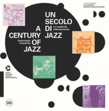 Un secolo di jazz. La creatività estemporanea-A century of jazz. Impromptu creativity. Ediz. illustrata - R. Sadleir |