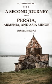 A second journey through Persia, Armenia, and Asia minor, to Constantinople, in the years 1810 and 1816