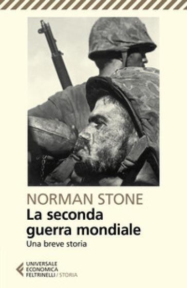 La seconda guerra mondiale. Una breve storia - Norman Stone | Thecosgala.com