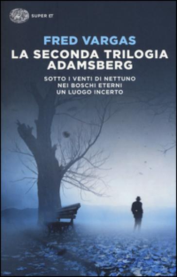 La seconda trilogia Adamsberg: Sotto i venti di Nettuno. Nei boschi eterni. Un luogo incerto - Fred Vargas |