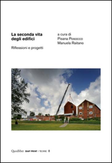 La seconda vita degli edifici. Riflessioni e progetti. Ediz. illustrata - P. Posocco  