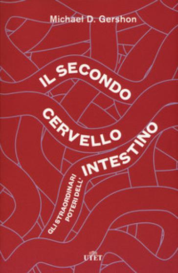 Il secondo cervello. Gli straordinari poteri dell'intestino - Michael D. Gershon |