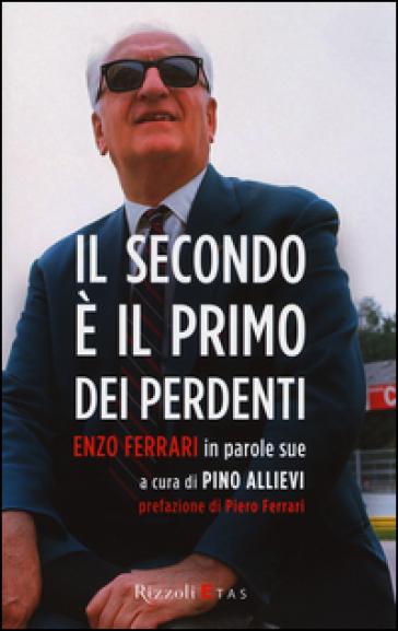 Il secondo è il primo dei perdenti. Enzo Ferrari in parole sue - P. Allievi pdf epub