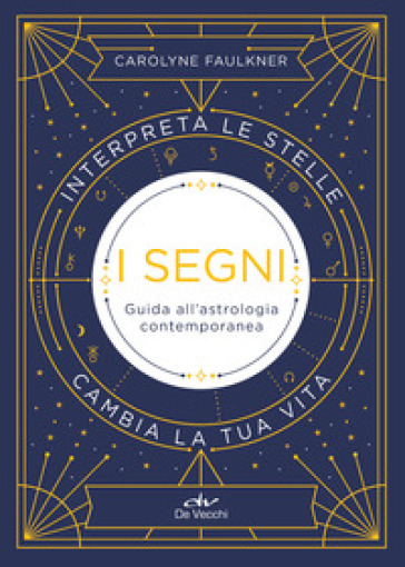 I segni. Guida all'astrologia contemporanea - Carolyne Faulkner   Thecosgala.com
