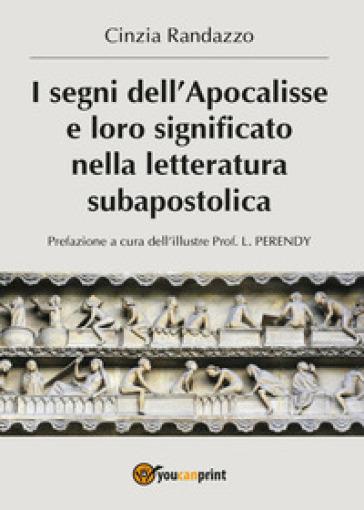 I segni dell'Apocalisse e loro significato nella letteratura subapostolica - Cinzia Randazzo  