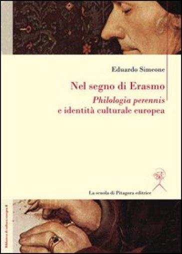 Nel segno di Erasmo. Philologia perennis e identità culturale europea - Eduardo Simeone | Rochesterscifianimecon.com